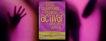 Ideas, Estrategias y Técnicas para Activar tu Ministerio Juvenil