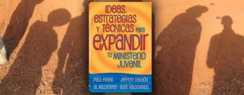 Ideas, Estrategias y Técnicas para Expandir tu Ministerio Juvenil
