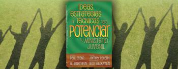 Ideas, Estrategias y Técnicas para Potenciar tu Ministerio Juvenil