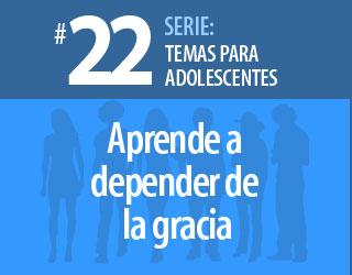 Tema #22 – Aprende a depender de la gracia